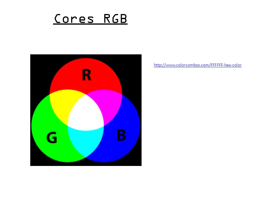 Cores RGB http://www.colorcombos.com/FFFFFF-hex-color