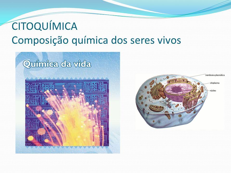 CITOQUÍMICA Composição química dos seres vivos