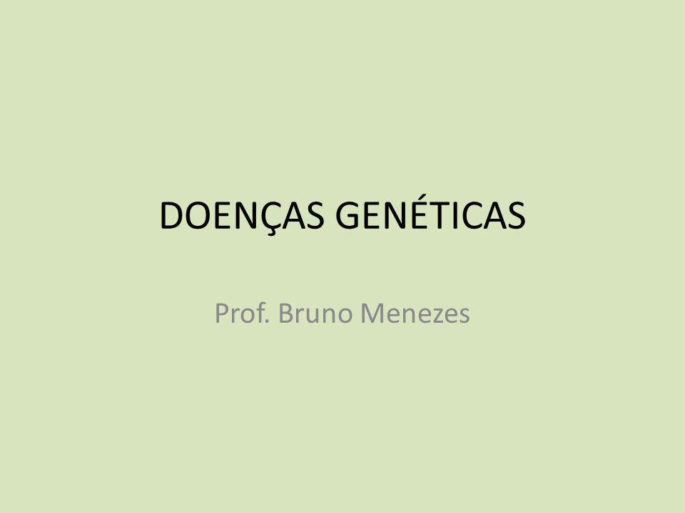 DOENÇAS GENÉTICAS Prof. Bruno Menezes