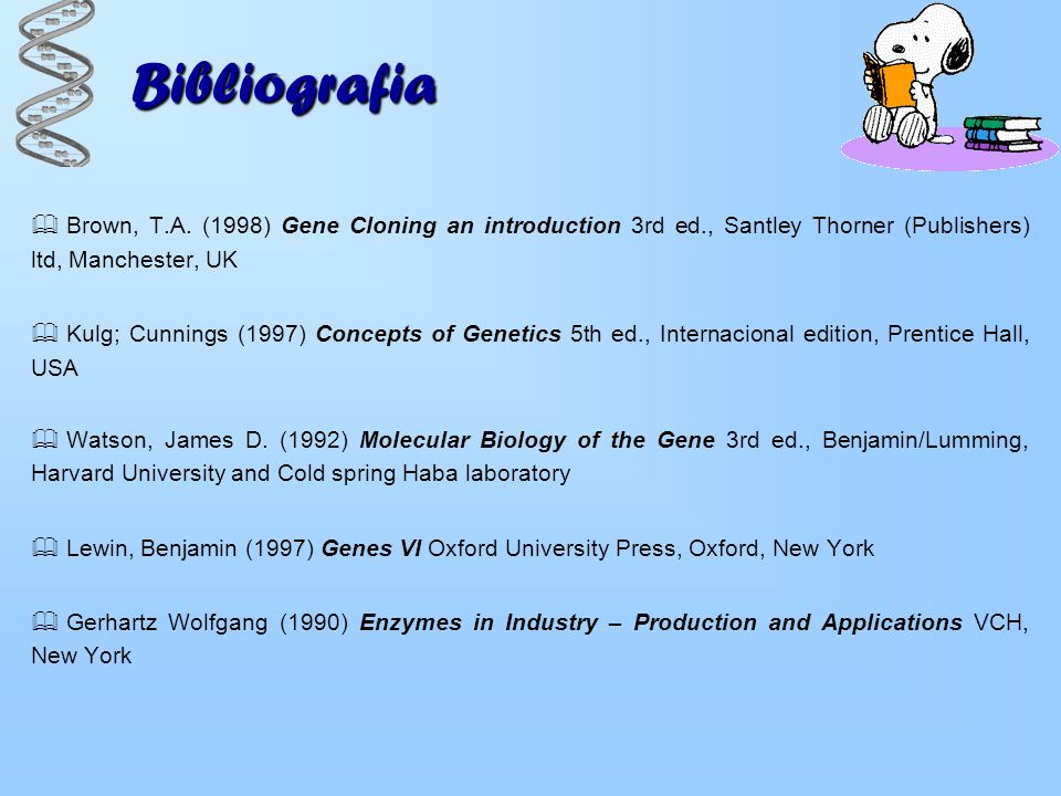 Bibliografia Brown, T.A. (1998) Gene Cloning an introduction 3rd ed., Santley Thorner (Publishers) ltd, Manchester, UK.