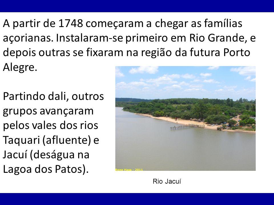 A partir de 1748 começaram a chegar as famílias açorianas