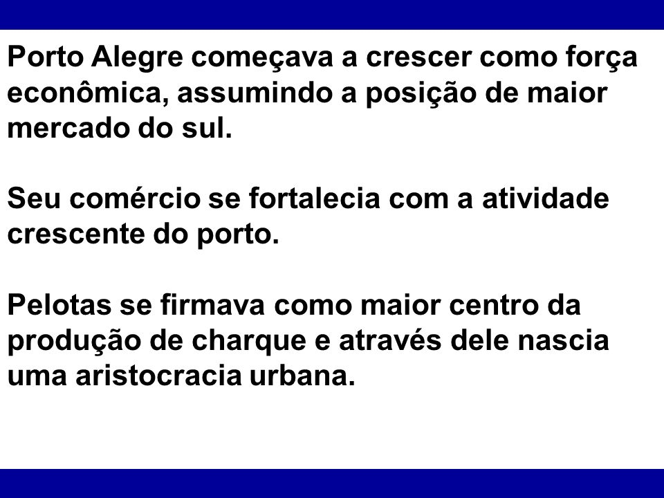 Porto Alegre começava a crescer como força econômica, assumindo a posição de maior mercado do sul.