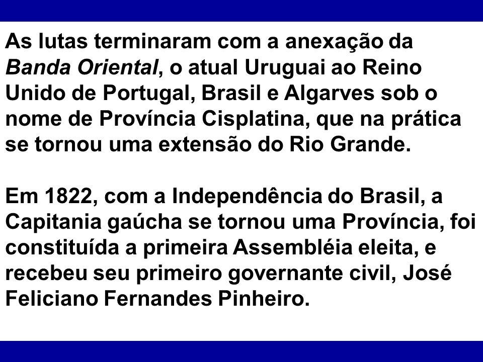 As lutas terminaram com a anexação da Banda Oriental, o atual Uruguai ao Reino Unido de Portugal, Brasil e Algarves sob o nome de Província Cisplatina, que na prática se tornou uma extensão do Rio Grande.