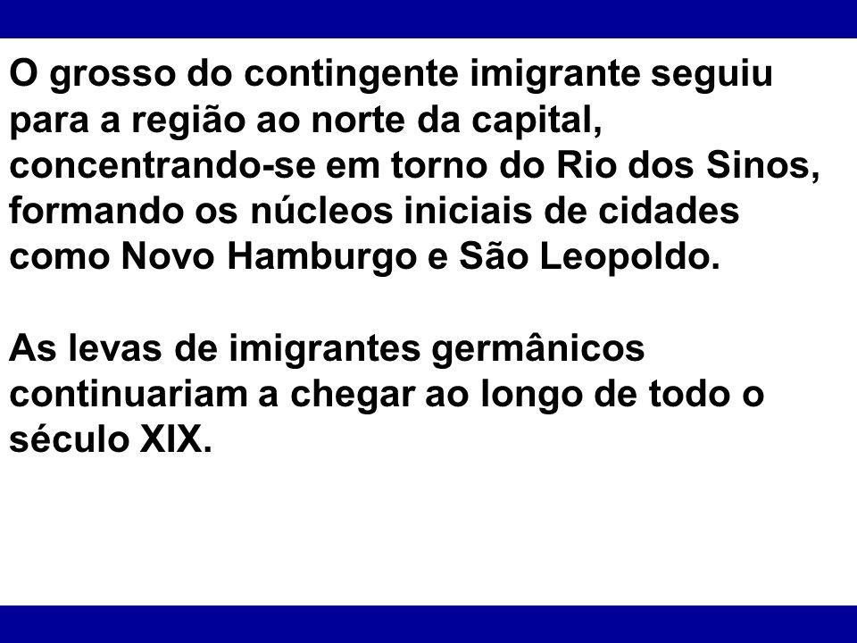 O grosso do contingente imigrante seguiu para a região ao norte da capital, concentrando-se em torno do Rio dos Sinos, formando os núcleos iniciais de cidades como Novo Hamburgo e São Leopoldo.