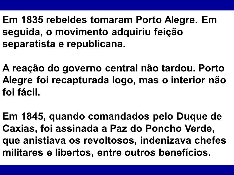 Em 1835 rebeldes tomaram Porto Alegre