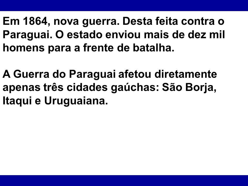 Em 1864, nova guerra. Desta feita contra o Paraguai