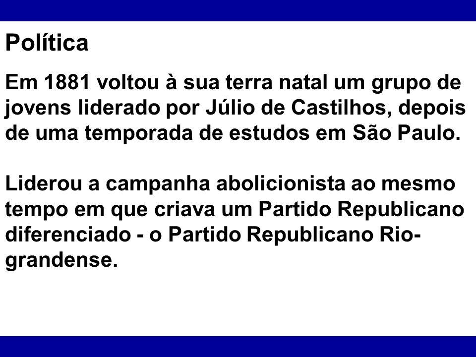 Política Em 1881 voltou à sua terra natal um grupo de jovens liderado por Júlio de Castilhos, depois de uma temporada de estudos em São Paulo.
