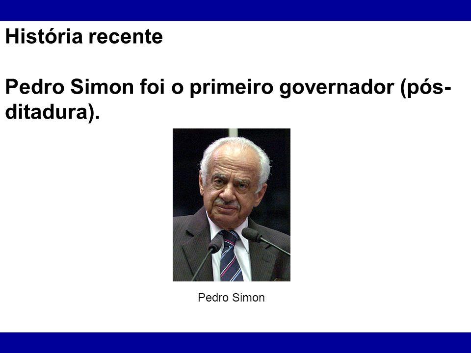 Pedro Simon foi o primeiro governador (pós-ditadura).