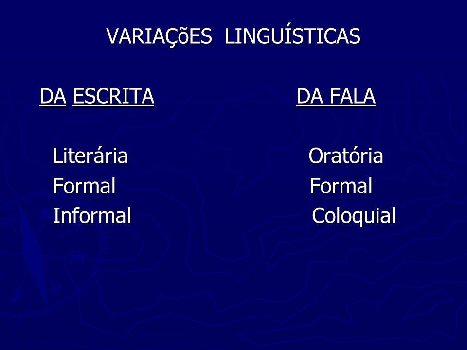 VARIAÇõES LINGUÍSTICAS DA ESCRITA DA FALA Literária Oratória Formal Formal Informal Coloquial
