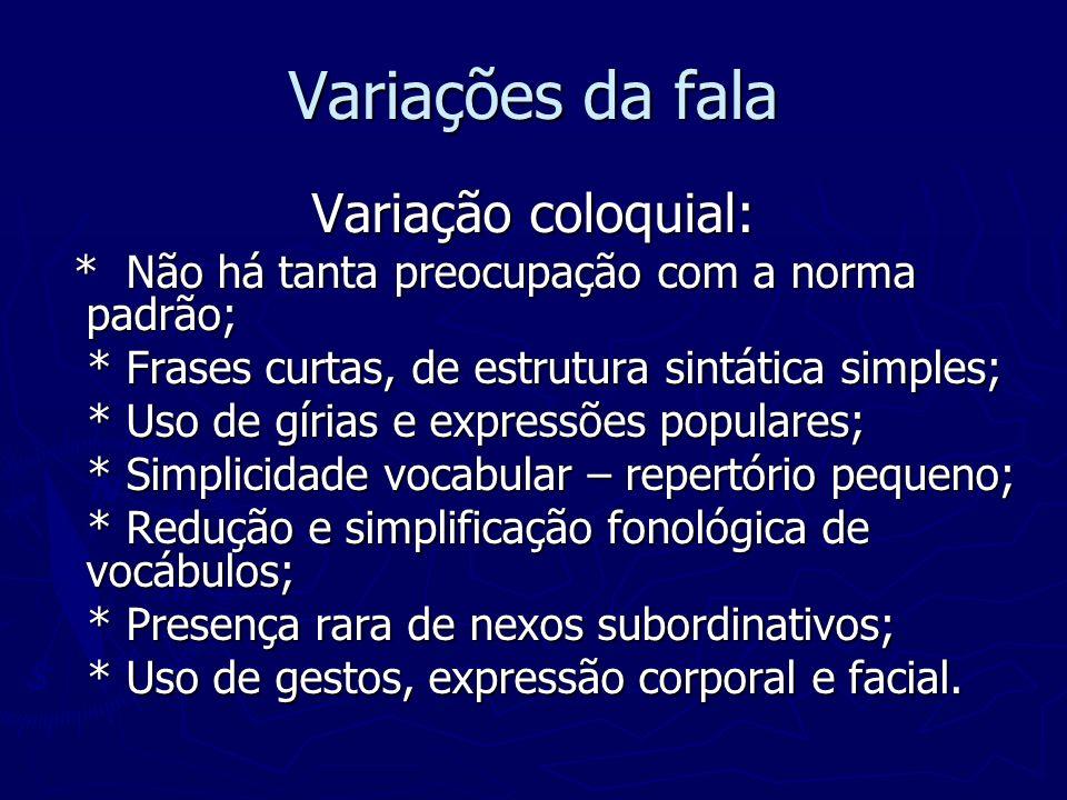 Variações da fala Variação coloquial: