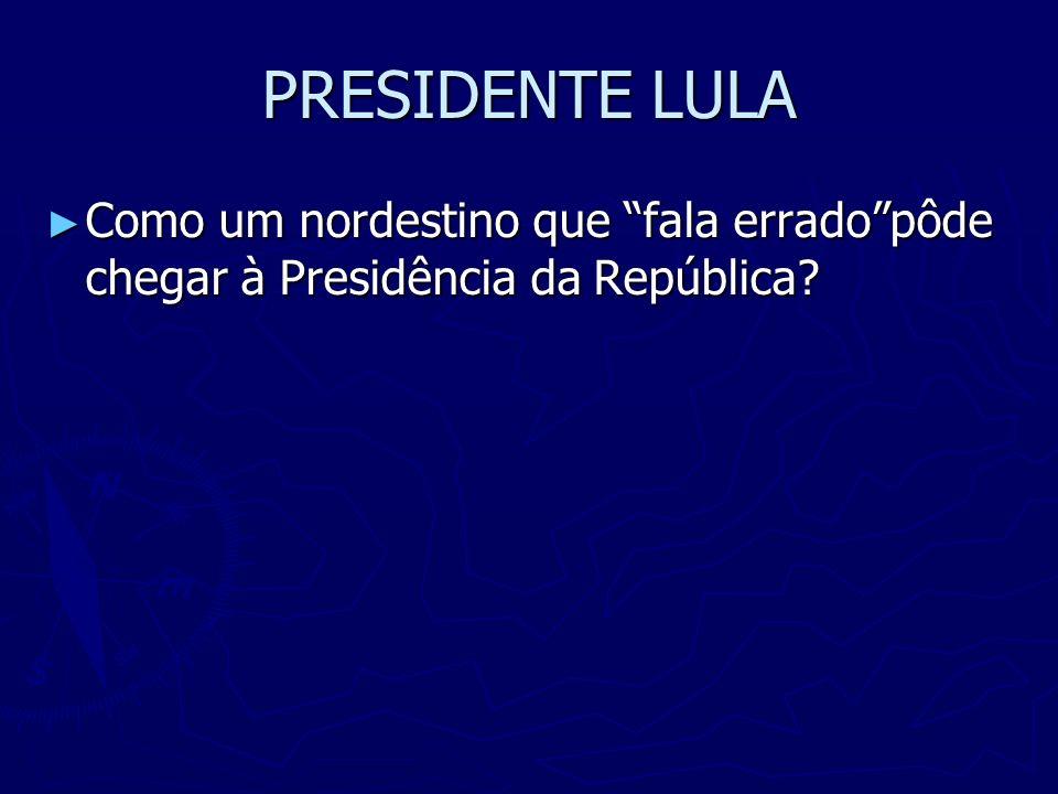 PRESIDENTE LULA Como um nordestino que fala errado pôde chegar à Presidência da República