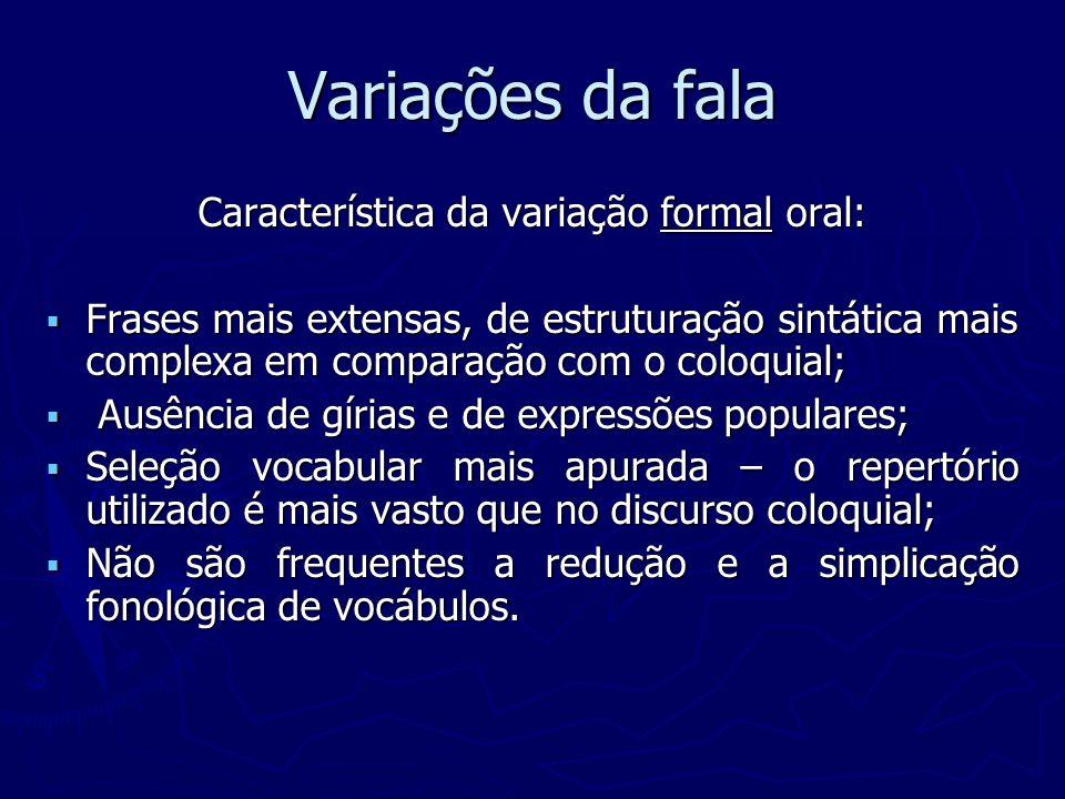 Característica da variação formal oral:
