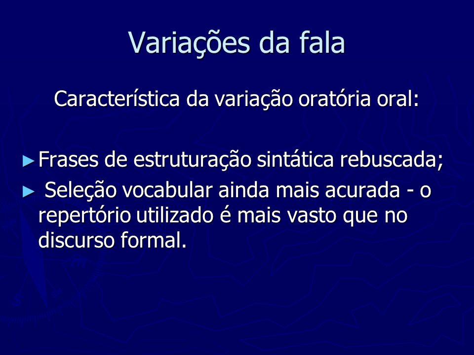 Característica da variação oratória oral: