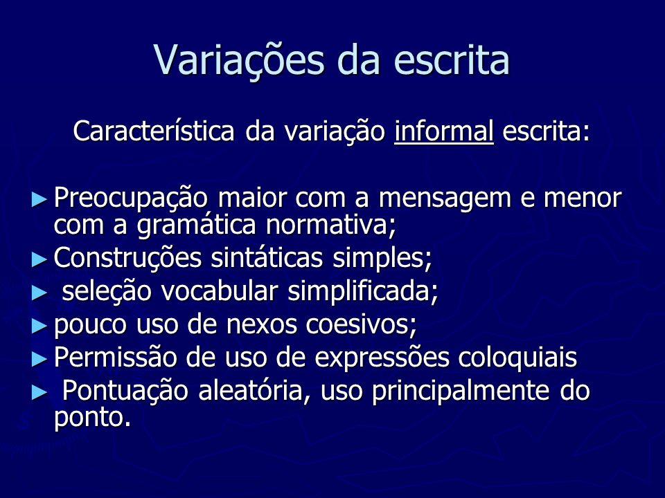 Característica da variação informal escrita: