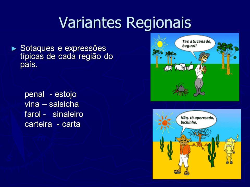 Variantes Regionais Sotaques e expressões típicas de cada região do país. penal - estojo. vina – salsicha.