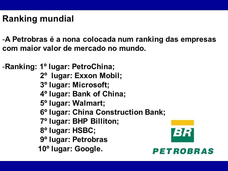 Ranking mundialA Petrobras é a nona colocada num ranking das empresas com maior valor de mercado no mundo.