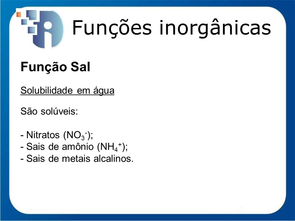 Funções inorgânicas Função Sal Solubilidade em água São solúveis:
