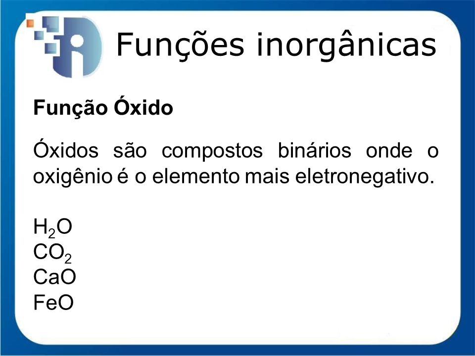 Funções inorgânicas Função Óxido