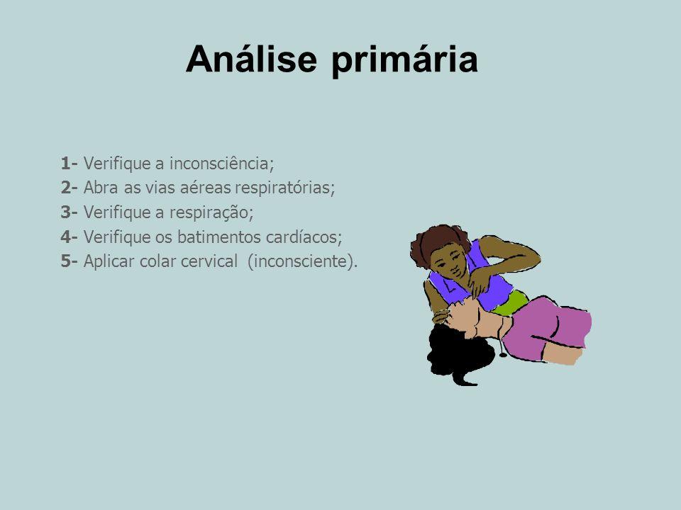 Análise primária 1- Verifique a inconsciência;
