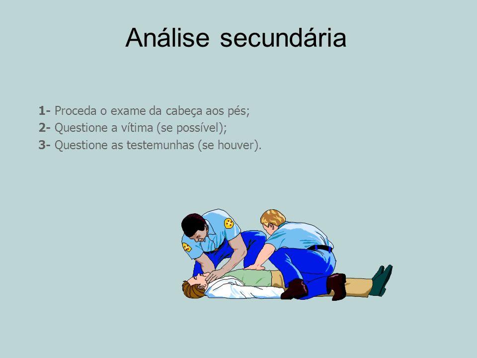 Análise secundária 1- Proceda o exame da cabeça aos pés;