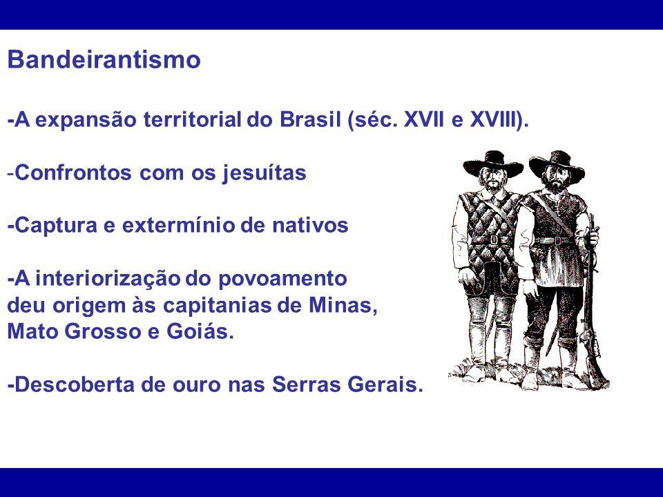 Bandeirantismo -A expansão territorial do Brasil (séc. XVII e XVIII).
