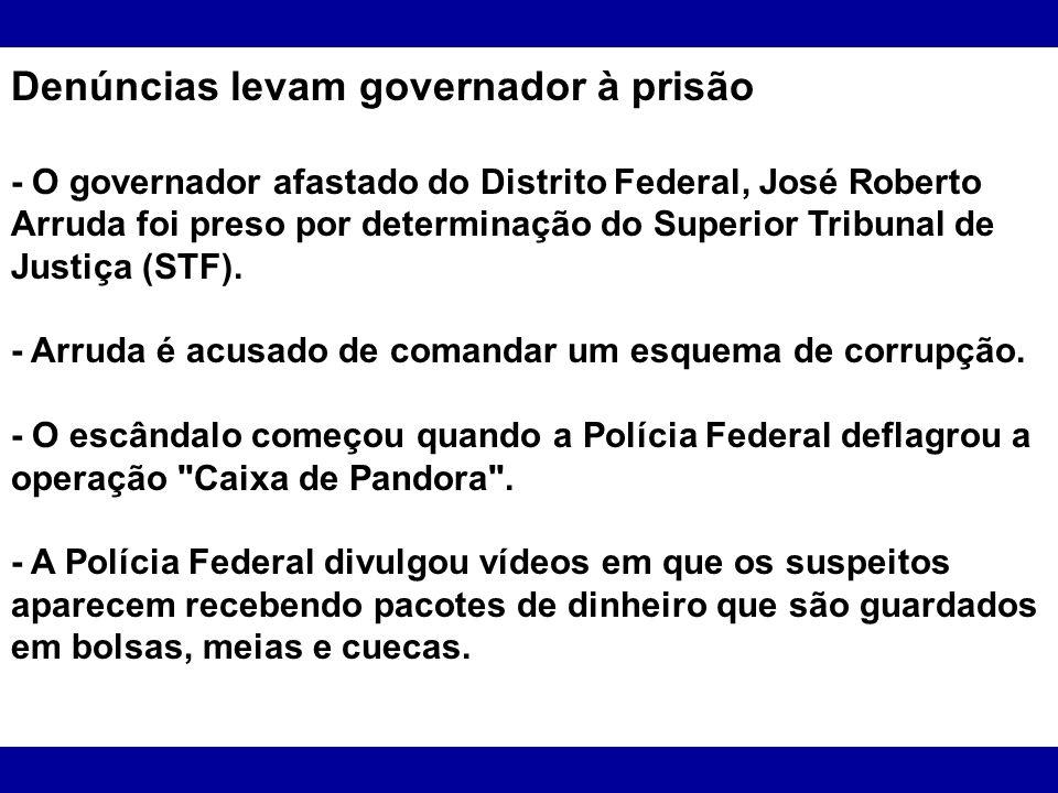 Denúncias levam governador à prisão