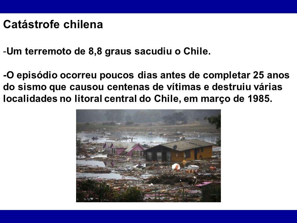Catástrofe chilena Um terremoto de 8,8 graus sacudiu o Chile.