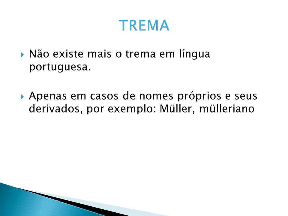 TREMA Não existe mais o trema em língua portuguesa.
