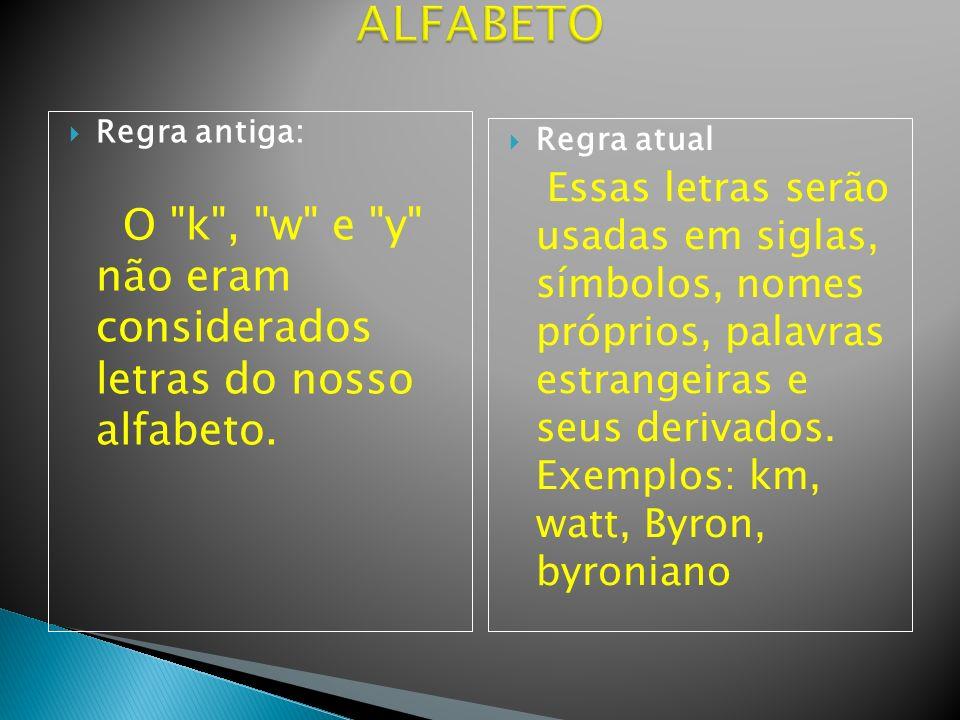 ALFABETO Regra antiga: O k , w e y não eram considerados letras do nosso alfabeto. Regra atual.