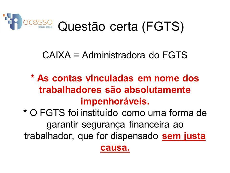 Questão certa (FGTS) CAIXA = Administradora do FGTS