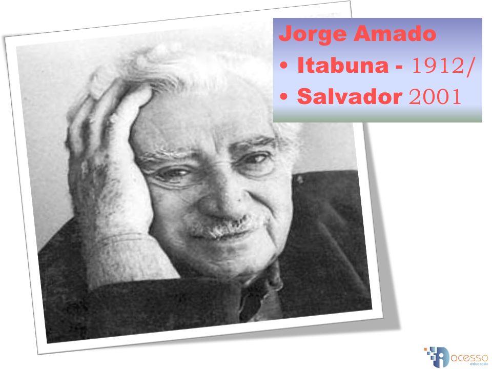 Jorge Amado Itabuna - 1912/ Salvador 2001