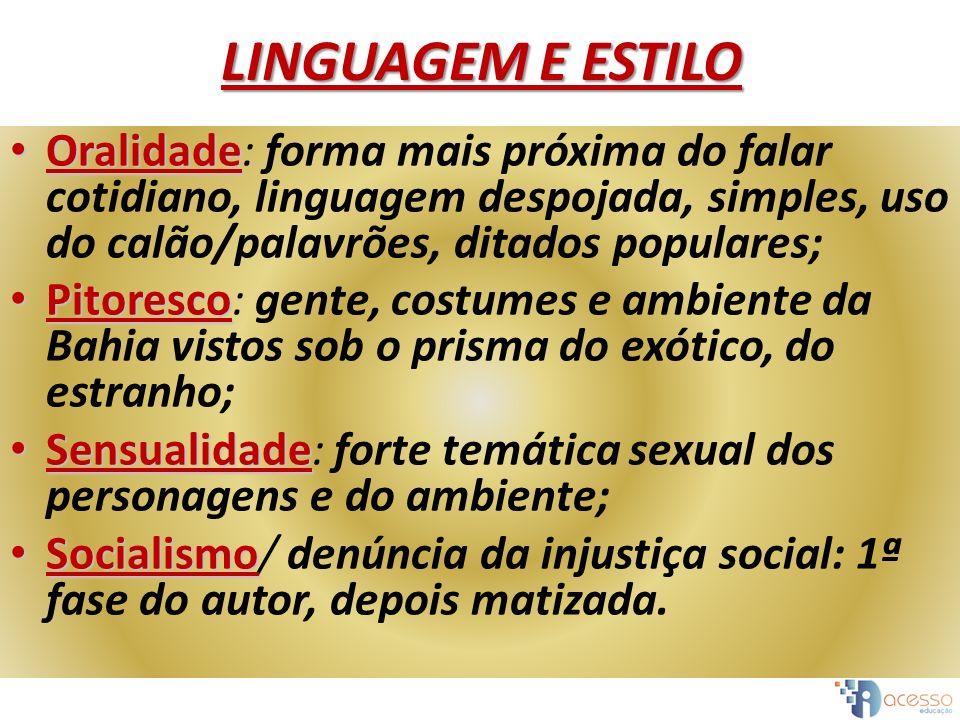LINGUAGEM E ESTILO Oralidade: forma mais próxima do falar cotidiano, linguagem despojada, simples, uso do calão/palavrões, ditados populares;