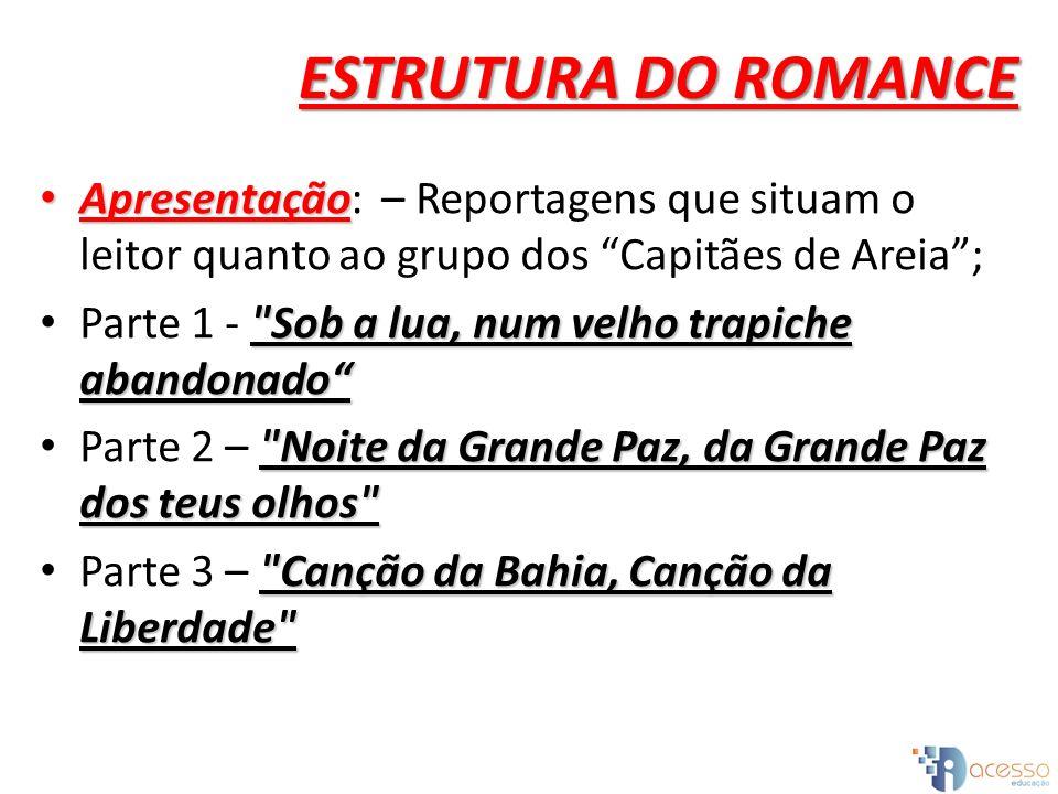 ESTRUTURA DO ROMANCE Apresentação: – Reportagens que situam o leitor quanto ao grupo dos Capitães de Areia ;