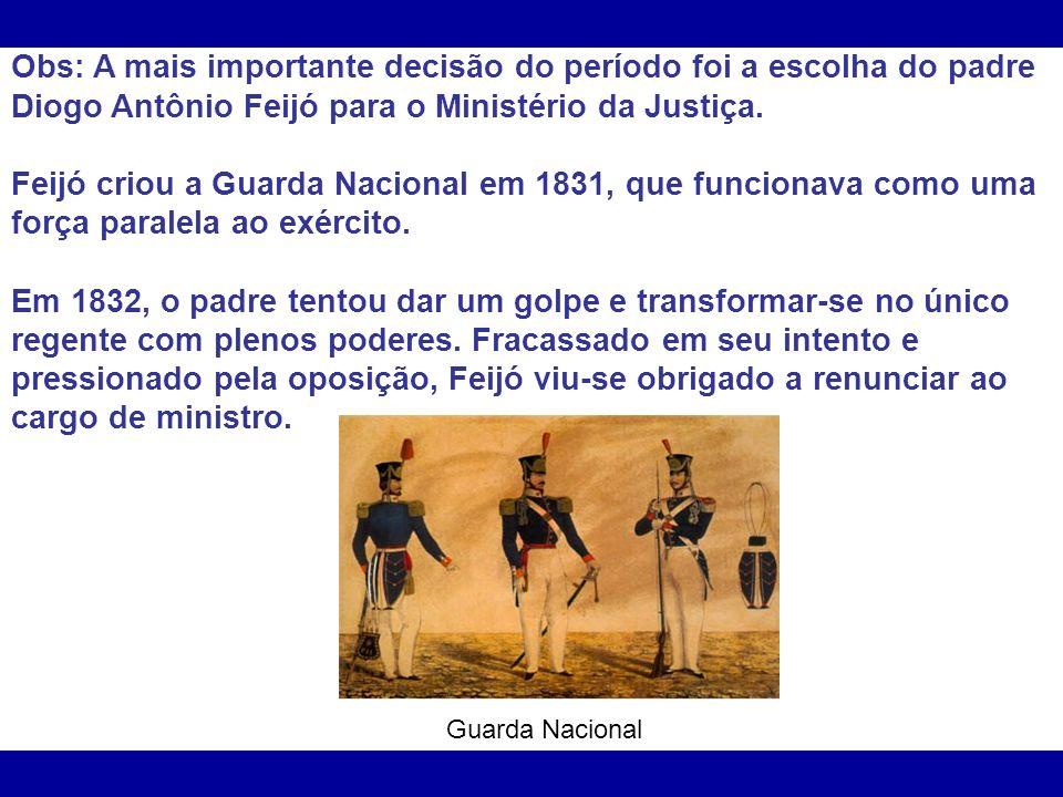 Obs: A mais importante decisão do período foi a escolha do padre Diogo Antônio Feijó para o Ministério da Justiça.