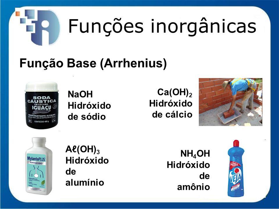Funções inorgânicas Função Base (Arrhenius) Ca(OH)2 NaOH
