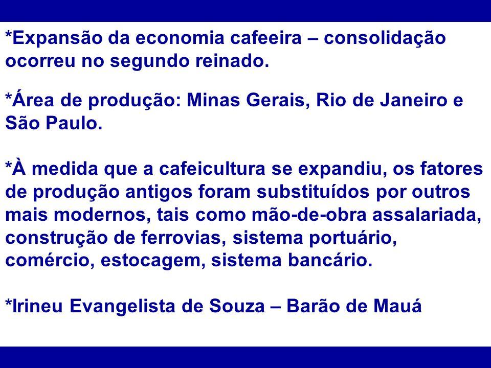*Expansão da economia cafeeira – consolidação ocorreu no segundo reinado.