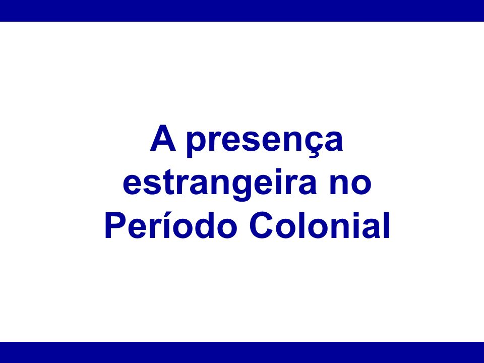 A presença estrangeira no Período Colonial