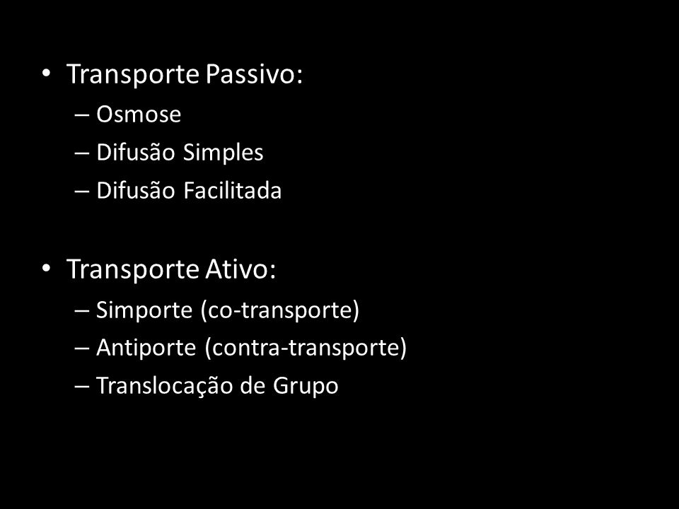Transporte Passivo: Transporte Ativo: Osmose Difusão Simples