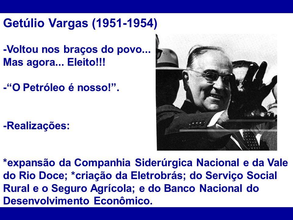 Getúlio Vargas (1951-1954) -Voltou nos braços do povo...