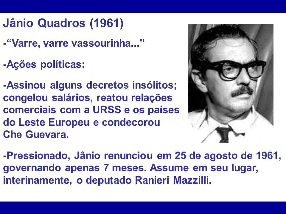 Jânio Quadros (1961) - Varre, varre vassourinha... -Ações políticas: