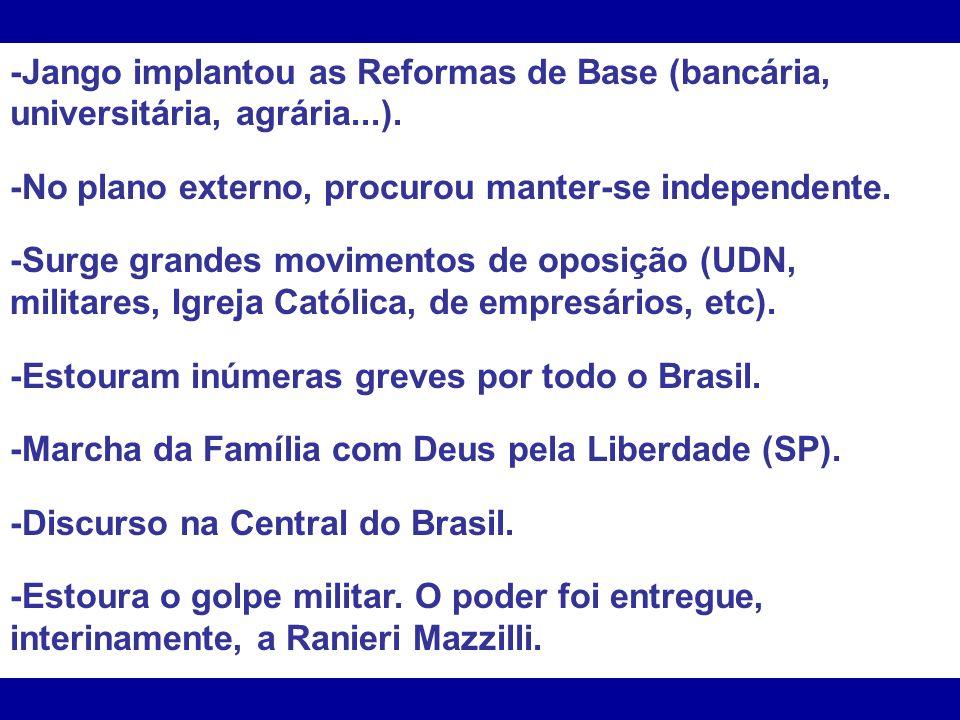 -Jango implantou as Reformas de Base (bancária, universitária, agrária