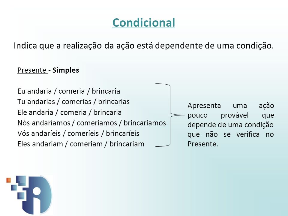 Condicional Indica que a realização da ação está dependente de uma condição.