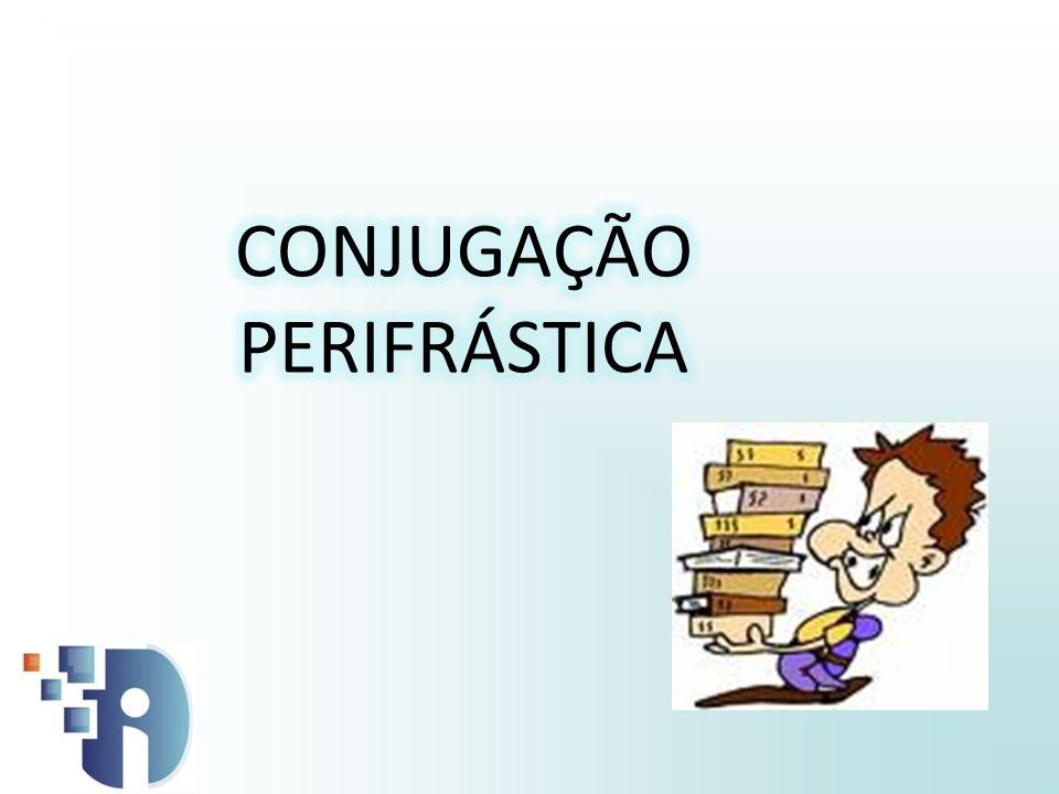 CONJUGAÇÃO PERIFRÁSTICA