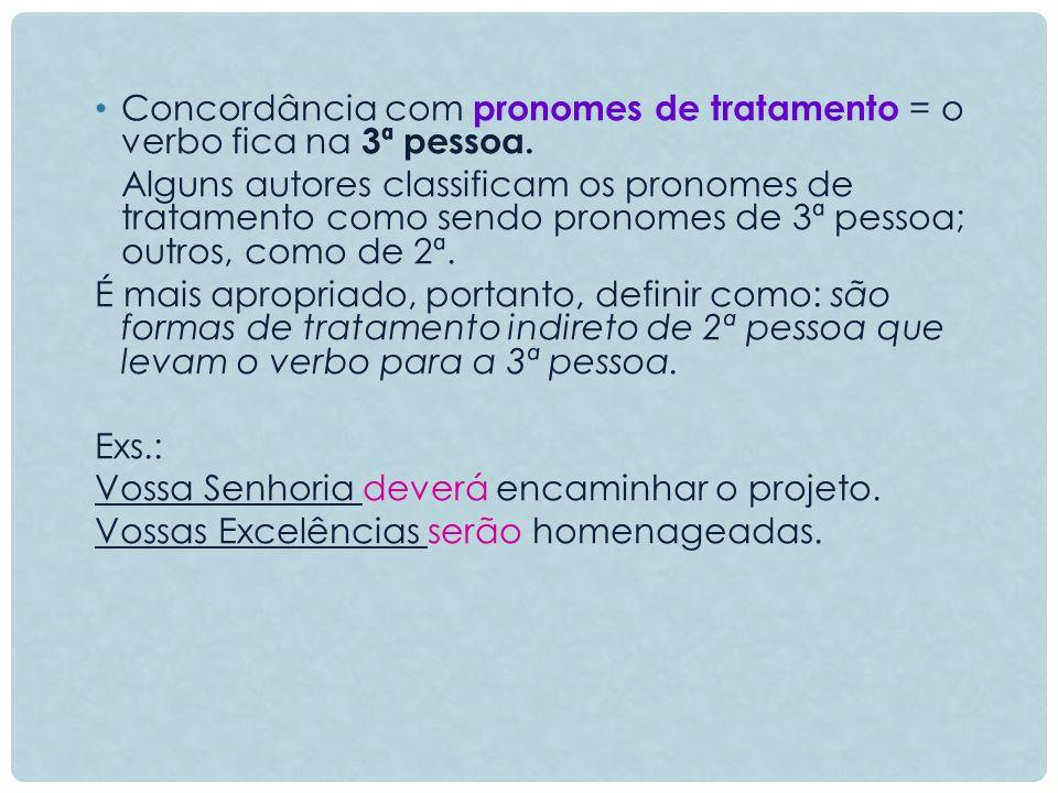 Concordância com pronomes de tratamento = o verbo fica na 3ª pessoa.