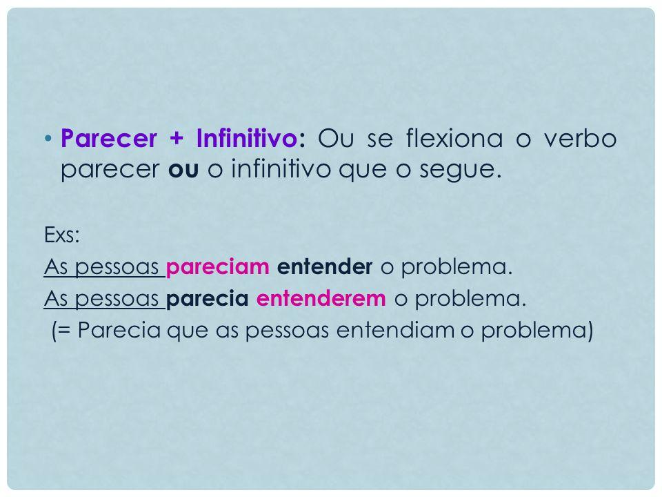 Parecer + Infinitivo: Ou se flexiona o verbo parecer ou o infinitivo que o segue.