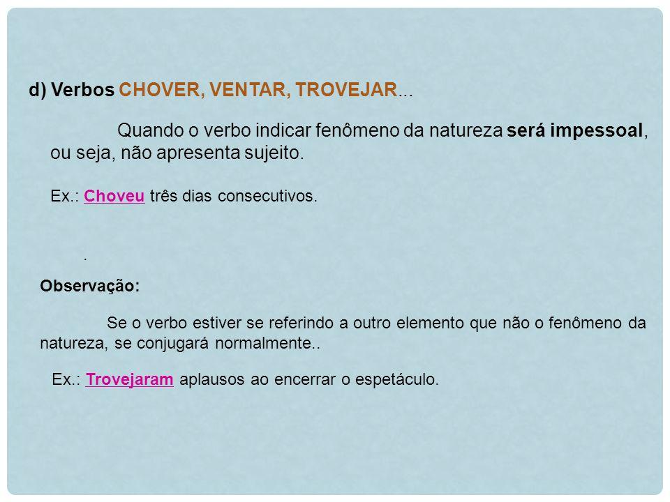 d) Verbos CHOVER, VENTAR, TROVEJAR...