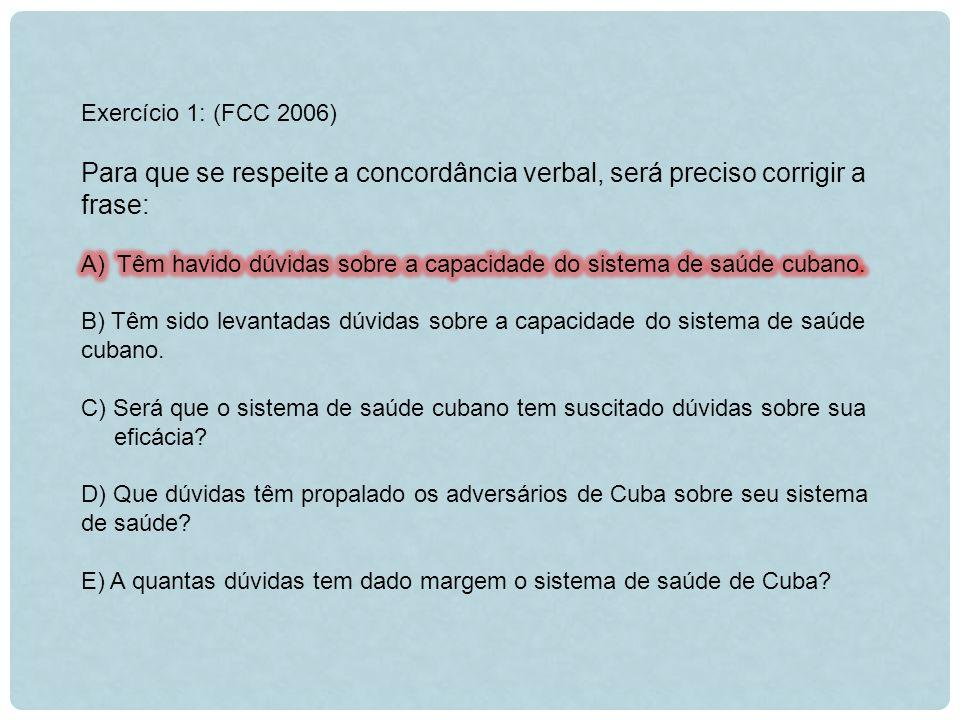 Exercício 1: (FCC 2006) Para que se respeite a concordância verbal, será preciso corrigir a frase: