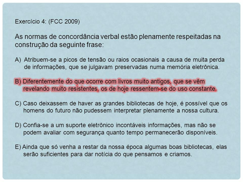 Exercício 4: (FCC 2009) As normas de concordância verbal estão plenamente respeitadas na construção da seguinte frase: