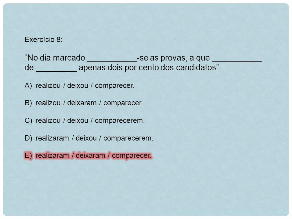 Exercício 8: No dia marcado ___________-se as provas, a que ___________ de _________ apenas dois por cento dos candidatos .