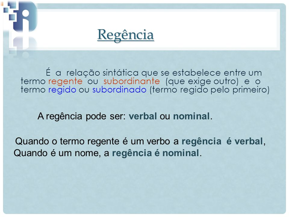 Regência A regência pode ser: verbal ou nominal.